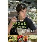 Vegan in Topform – Das Kochbuch: 200 pflanzliche Rezepte