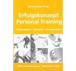 Erfolgskonzept Personal Training: Selbständigkeit Marketing Trainingsplanung