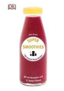Super Smoothies – Die besten Detox-Drinks: Mit 60 Rezepten und 12 Detox-Plänen