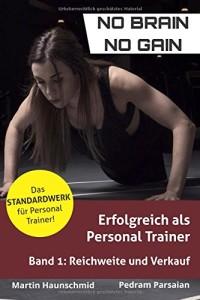 Erfolgreich als Personal Trainer: Band 1: Reichweite und Verkauf